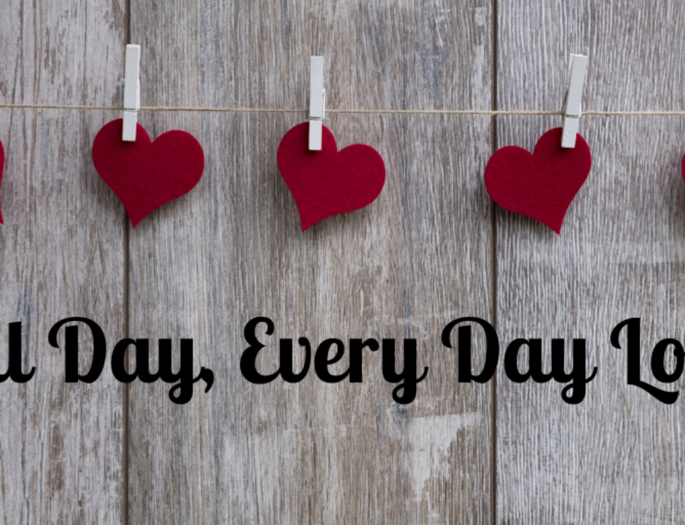 All Day, Every Day LOVE